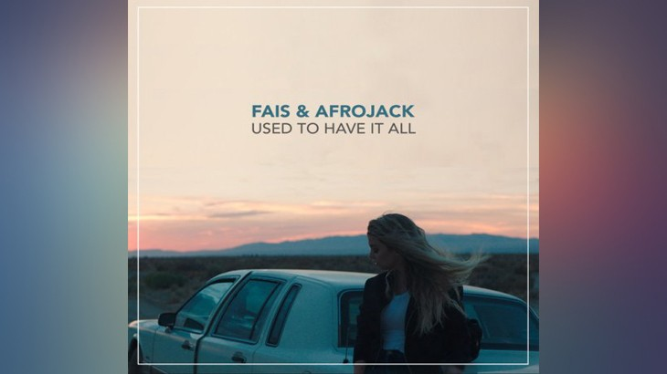Photo of #Release | Afrojack ft Fais – Used To Have It All