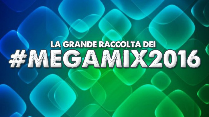 Photo of #Megamix – La raccolta di tutti i Megamix del 2016