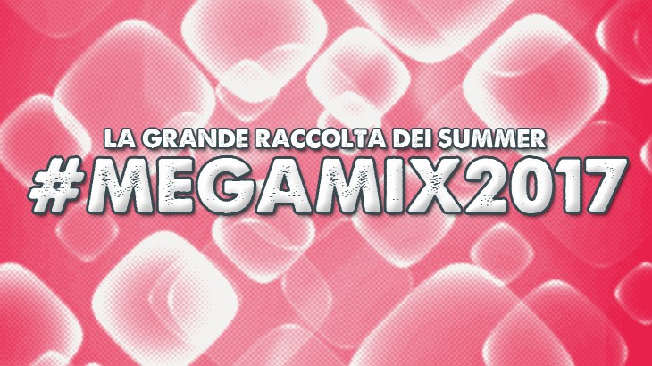 Photo of #Megamix | Tutti i Megamix dell'estate 2017
