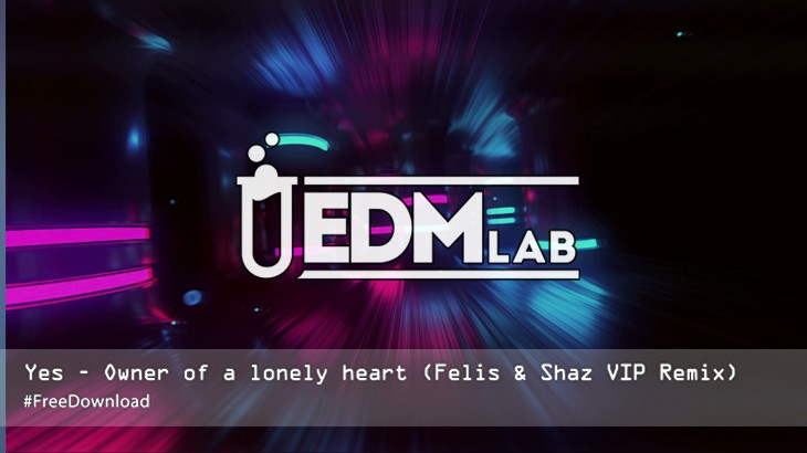 Photo of #FreeDownload | Yes – Owner of a lonely heart (Felis & Shaz VIP Remix)