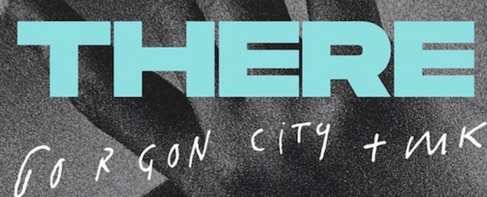 Photo of #Release | Gorgon City, MK – There For You