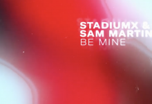 Photo of #Release | StadiumX & Sam Martin – Be Mine
