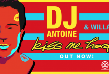 Photo of #Release | DJ Antoine and Willa – Kiss Me Hard