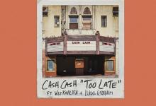 Photo of #Release | Cash Cash feat. Wiz Khalifa, Lukas Graham – Too Late
