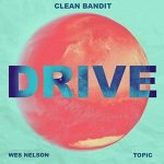 Clean Bandit, Topic – Drive (feat. Wes Nelson)